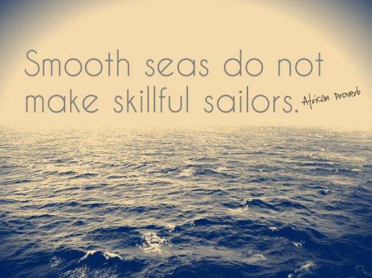 Smooth Seas Proverb